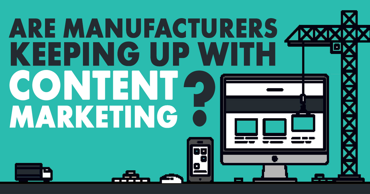 Are Manufacturers Keeping Up with Content Marketing? | Content Studio